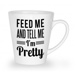 Kubek latte Feed me and tell me i'm pretty