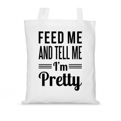 Torba bawełniana Feed me and tell me I'm pretty